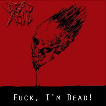 Dead Acid – Fuck, I'm Dead (2018)