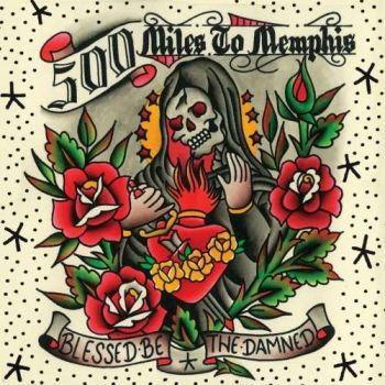 500 Miles To Memphis – Blessed Be the Damned (2019)