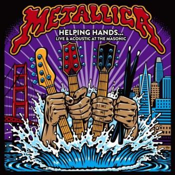 Metallica – Helping Hands… Live & Acoustic at The Masonic (2019)