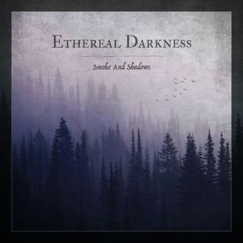 Ethereal Darkness – Smoke And Shadows (2019)